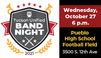 TUSD Band Night Wednesday October 27 6:00 pm Pueblo High School Football field, 3500S 12th Ave